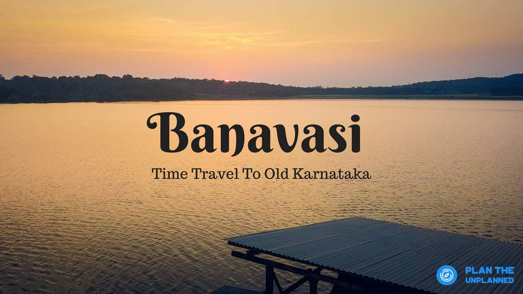 Banavasi - Monsoon Tour To Old Karnataka | Plan The Unplanned